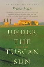 Under the Tuscan sun - Frances Mayes (ISBN 9780767900386)