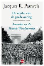 De mythe van de goede oorlog - Jacques R. Pauwels, Jacques Pauwels (ISBN 9789462671027)