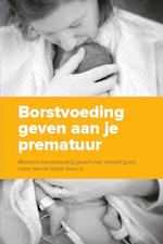 Borstvoeding geven aan je prematuur - Hanneke de Wit, Tjarda den Dunnen, Ferial Bekker, Hans van Goudoever (ISBN 9789081995535)