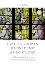 Uw lieflijkheid en schone dienst aanschouwen. De blijvende betekenis van de oudtestamentische offerwetgeving - Dr. P de Vries (ISBN 9789402905458)