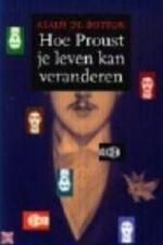 Hoe Proust je leven kan veranderen - Alain De Botton, Jelle Noorman (ISBN 9789025422578)