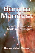 Born to Manifest, Law of Attraction Tools and Techniques - Thomas Murasso (ISBN 9781430322368)