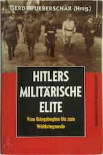 Hitlers militärische Elite: Vom Kriegsbeginn bis zum Weltkriegsende
