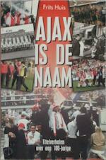 Ajax is de naam - F. Huis (ISBN 9789055016594)