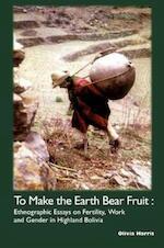 To Make the Earth Bear Fruit - Olivia Harris (ISBN 9781900039291)