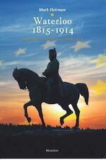 Waterloo 1815-1914 - Mark Heirman (ISBN 9789089243058)