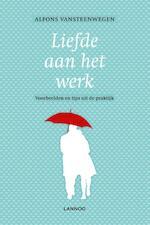Liefde aan het werk - Alfons Vansteenwegen (ISBN 9789401415392)
