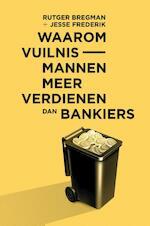 Waarom vuilnismannen meer verdienen dan bankiers - Rutger Bregman, Jesse Frederik (ISBN 9789047706830)
