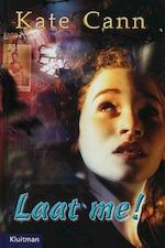 Laat me! - Kate Cann (ISBN 9789020621747)