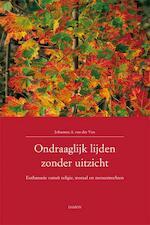 Ondraaglijk lijden zonder uitzicht - Johannes van der Ven, J.A. van der Ven (ISBN 9789460360619)