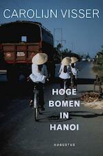 Hoge bomen in Hanoi - Carolijn Visser (ISBN 9789045704821)