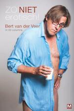 Zo niet erotisch! - Bert van der Veer