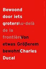 Bewoond door iets groters / Au-delà de la frontière / Von etwas Grösserem bewohnt - Charles Ducal