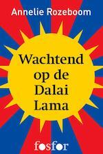 Wachtend op de Dalai Lama - Annelie Rozeboom (ISBN 9789462250185)