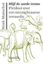 Blijf de aarde trouw - Henk Manschot (ISBN 9789460042904)