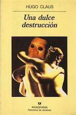Una dulce destrucción - Hugo Claus