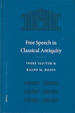 Free Speech In Classical Antiquity - PENN-LEIDEN COLLOQUIUM ON ANCIENT VALUES, Ineke Sluiter, Ralph Mark Rosen (ISBN 9789004139251)