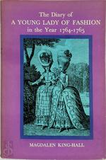 The Diary of a Young Lady of Fashion in the Year 1764-1765 - Magdalen King-Hall