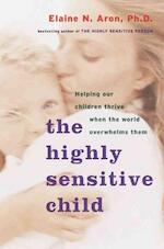 The Highly Sensitive Child - Elaine N. Aron (ISBN 9780767908726)