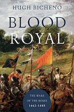 Blood Royal - The Wars of the Roses: 1462-1485 - Hugh Bicheno (ISBN 9781681774282)