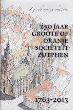 250 jaar Groote of Oranje sociëteit 1763 - 2013 - Chris Schriks, Bram Ongerboer de Visser, Evert Wasch, Kees Appels (ISBN 9789082027204)