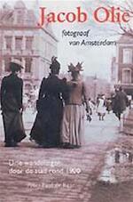 Jacob Olie, fotograaf van Amsterdam - Peter Paul de Baar, Jacob Olie (ISBN 9789068682328)