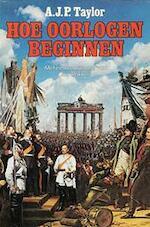 Hoe oorlogen beginnen - Alan John Percivale Taylor, Jan Blokker, Jan Stoof (ISBN 9789020432589)