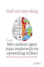 Met andere ogen naar onderwijs en opvoeding kijken - Dolf van den Berg (ISBN 9789044134315)