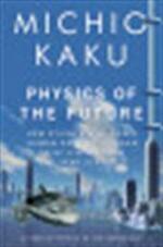 Physics of the Future - Michio Kaku (ISBN 9781846142680)