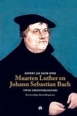 Govert Jan Bach over Maarten Luther en Johann Sebastian Bach - Govert Jan Bach (ISBN 9789047623724)