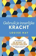 Gebruik je innerlijke kracht - Louise Hay (ISBN 9789020214802)