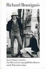 Richard Brautigan's Trout Fishing in America, the Pill Versus the Springhill Mind Disaster, and in Watermelon Sugar - Richard Brautigan (ISBN 9780395500767)
