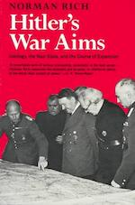 Hitler`s War Aims - Ideology, the Nazi State, and the Course of Expansion - Norman Rich (ISBN 9780393008029)