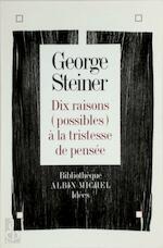 Dix raisons (possibles) à la tristesse de pensée - George Steiner (ISBN 9782226155627)
