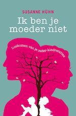 Ik ben je moeder niet - Susanne Hühn (ISBN 9789020211603)