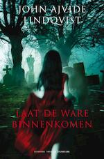 Laat de ware binnenkomen - John Ajvide Lindqvist (ISBN 9789044967098)
