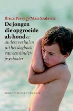 De jongen die opgroeide als hond - Bruce Perry (ISBN 9789055949397)