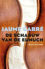 De schaduw van de eunuch - Jaume Cabre (ISBN 9789044974577)