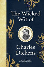 Wicked Wit of Charles Dickens - Shelley Klein (ISBN 9781843175681)