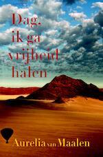 Dag, ik ga vrijheid halen - Aurelia van Maalen (ISBN 9789044631838)