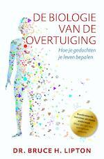 De biologie van de overtuiging - Bruce H. Lipton (ISBN 9789020213478)