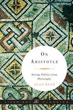 On Aristotle - Saving Politics from Philosophy