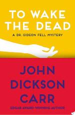 To Wake the Dead - John Dickson Carr (ISBN 9781480472525)