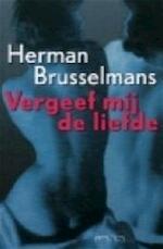 Vergeef mij de liefde - Herman Brusselmans