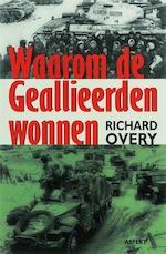 Waarom de Geallieerden wonnen - Richard Overy, Richard Overy (ISBN 9789059112612)
