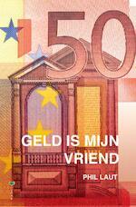 Geld is mijn vriend - P. Laut, Hanna Bervoets, H. Delyser