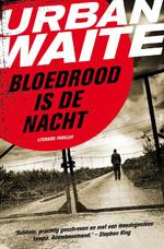 Bloedrood is de nacht - Urban Waite (ISBN 9789022997406)