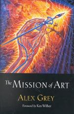 The Mission of Art - Alex Grey (ISBN 9781570625459)