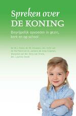 Spreken over de Koning - M.J. Kater, M. Klaassen, Eefje van de Werfhorst, Janneke de Jong-Slagman, Margreet van den Berg-van Brenk, Laurens Snoek (ISBN 9789402904918)