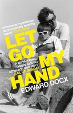 Let Go My Hand - Edward Docx (ISBN 9780330463539)